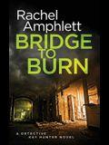 Bridge to Burn: A gripping British detective murder mystery