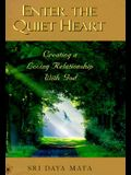 Enter the Quiet Heart: Cultivating a Loving Relationship with God