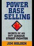 Power Base Selling: Secrets of an Ivy League Street Fighter