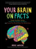 Your Brain on Facts: Things You Didn't Know, Things You Thought You Knew, and Things You Never Knew You Never Knew (Trivia, Quizzes, Fun Fa