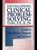 Developing Clinical Problem-Solving Skills: A Guide to More Effective Diagnosis and Treatment