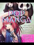 Pop Manga: Draw the Coolest, Cutest Characters, Animals, Mascots, and More