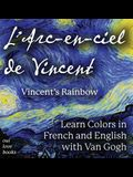 L' Arc-en-ciel de Vincent / Vincent's Rainbow: Learn Colors in French and English with Van Gogh