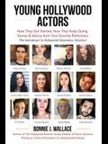 Young Hollywood Actors: How They Got Started, How They Keep Going: Stories and Advice from Your Favorite Performers