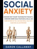 Social Anxiety: Discover How to Quiet Your Negative Thoughts, Overcome Worry, Build Your Social Skills, and Cure Shyness so You Can Ha