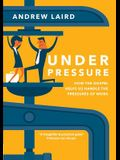 Under Pressure: How the Gospel Helps Us Handle the Pressures of Work