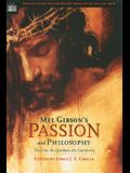 Mel Gibson's Passion and Philosophy: The Cross, the Questions, the Controverssy