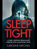Sleep Tight: A dark, gripping serial killer thriller with a shocking twist