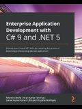 Enterprise Application Development with C# 9 and .NET 5: Enhance your C# and .NET skills by mastering the process of developing professional-grade web