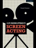 A Life-Coaching Approach to Screen Acting