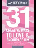 31 Creative Ways To Love and Encourage Him (Military Edition): One Month To a More Life Giving Relationship (31 Day Challenge Military Edition) (Volum