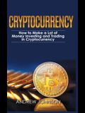 Cryptocurrency - Hardcover Version: How to Make a Lot of Money Investing and Trading in Cryptocurrency: Unlocking the Lucrative World of Cryptocurrenc