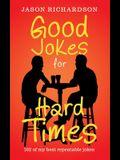 Good Jokes for Hard Times: 102 of My Best Repeatable Jokes