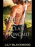 The Rebel of Clan Kincaid (Highland Warrior)