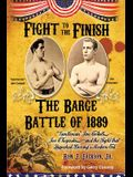 Fight To The Finish: The Barge Battle of 1889: Gentleman Jim Corbett, Joe Choynski, and the Fight that Launched Boxing's Modern Era