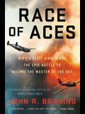Race of Aces Lib/E: Wwii's Elite Airmen and the Epic Battle to Become the Master of the Sky