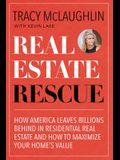 Real Estate Rescue: How America Leaves Billions Behind in Residential Real Estate and How to Maximize Your Home's Value (Buying and Sellin