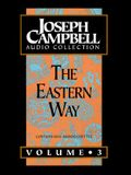 Joseph Campbell Coll Ection: Volume 3: The Eastern Way (Joseph Campbell Audio Collection)