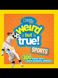 Weird But True Sports: 300 Wacky Facts about Awesome Athletics