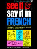 See It and Say It in French: Teach Yourself French the Word-and-Picture Way. Complete with Traveler's Word List, Pronunciation Guide, and Grammar Section