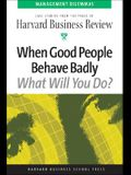 When Good People Behave Badly (Management Dilemmas Series)