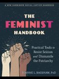 The Feminist Handbook: Practical Tools to Resist Sexism and Dismantle the Patriarchy