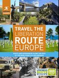 Rough Guides Travel the Liberation Route Europe: Sight and Experiences Along the Path of the World War II Allied Advance