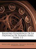 Registro Estad Stico de La Provincia de Buenos Aires, Parts 1-2