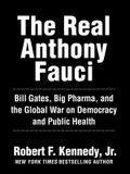 The Real Anthony Fauci: Bill Gates, Big Pharma, and the Global War on Democracy and Public Health