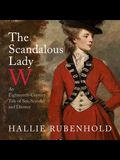 The Scandalous Lady W: An Eighteenth-Century Tale of Sex, Scandal and Divorce