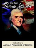 The Real Thomas Jefferson: The True Story of America's Philosopher of Freedom