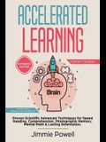 Accelerated Learning: Proven Scientific Advanced Techniques for Speed Reading, Comprehension, Photographic Memory, Mental Math & Lasting Ret