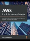 AWS for Solutions Architects: Design your cloud infrastructure by implementing DevOps, containers, and Amazon Web Services