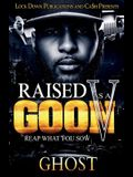 Raised as a Goon 5: Reap What You Sow