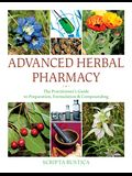 Advanced Herbal Pharmacy: The Practitioner's Guide to Preparation, Formulation and Compounding