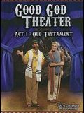 Good God Theater ACT 1: Old Testament