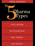 The 5 Dharma Types: Vedic Wisdom for Discovering Your Purpose and Destiny
