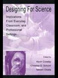 Designing for Science: Implications From Everyday, Classroom, and Professional Settings