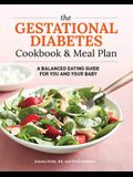 The Gestational Diabetes Cookbook & Meal Plan: A Balanced Eating Guide for You and Your Baby