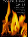 Consuming Grief: Compassionate Cannibalism in an Amazonian Society