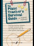 The Piano Teacher's Survival Guide: Inspiring Teaching Strategies, In-Depth Technical Advice, and Imaginative Ideas for Piano Teachers and Pianists