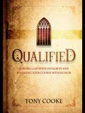 Qualified: Serving God with Integrity & Finishing Your Course with Honor
