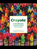 Crayola: A Visual Biography of the World's Most Famous Crayon
