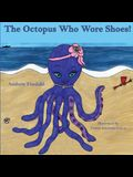 The Octopus Who Wore Shoes