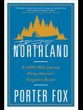 Northland: A 4,000-Mile Journey Along America's Forgotten Border