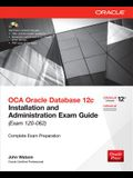 OCA Oracle Database 12c: Installation and Administration Exam Guide (Exam IZO-062) [With CDROM]