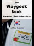 The Waygook Book: A Foreigner's Guide to South Korea