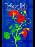The Garden Trellis: Designs to Build and Vines to Cultivate
