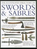 The Illustrated Directory of Swords & Sabres: A Visual Encyclopedia of 400 Edged Weapons, Including Swords, Sabres, Pikes, Bills, Spears, Polearms and