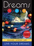 Dreams 1-2-3: Remember, Interpret, and Live Your Dreams